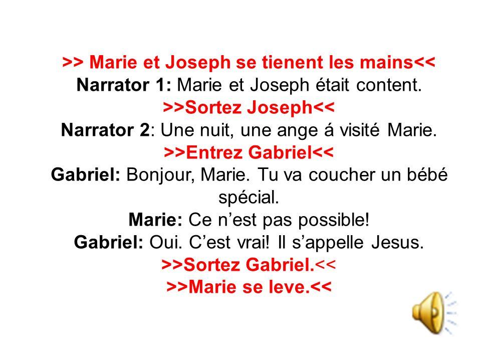 >> Marie et Joseph se tienent les mains<< Narrator 1: Marie et Joseph était content.