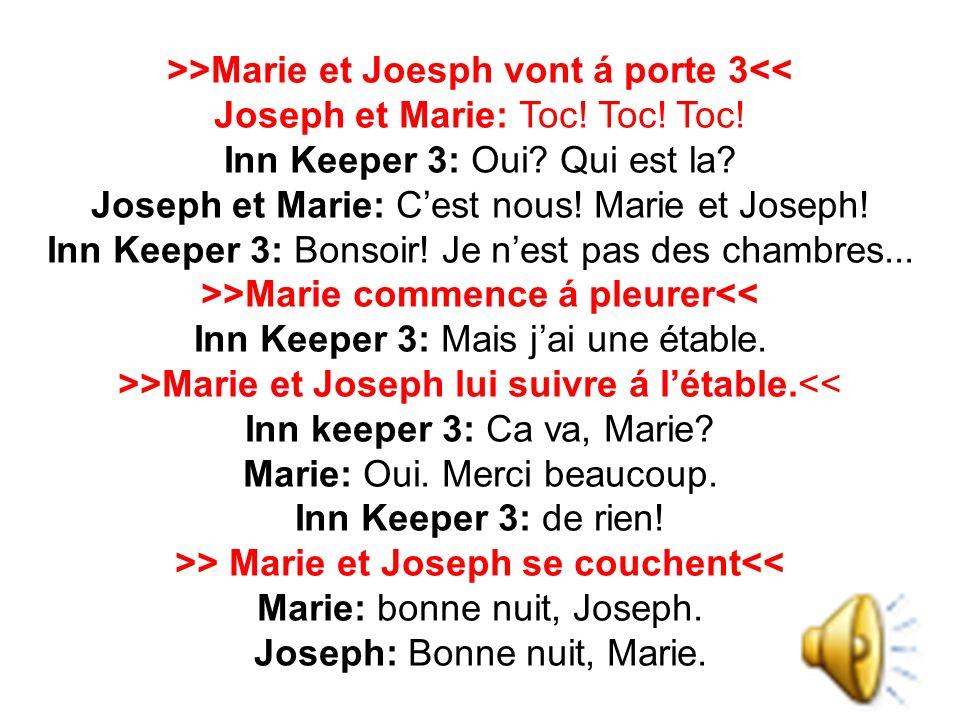 >>Marie et Joesph vont á porte 3<< Joseph et Marie: Toc.
