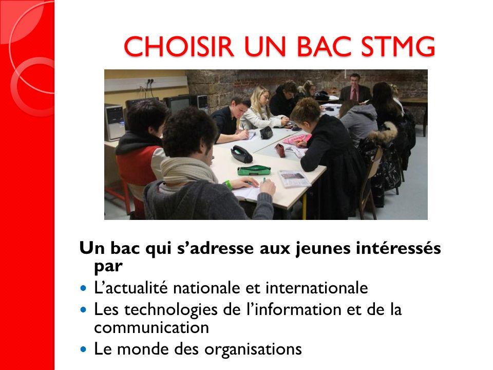 CHOISIR UN BAC STMG Un bac qui sadresse aux jeunes intéressés par Lactualité nationale et internationale Les technologies de linformation et de la com