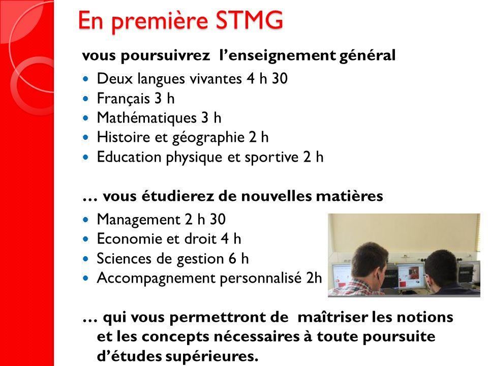 En première STMG vous poursuivrez lenseignement général Deux langues vivantes 4 h 30 Français 3 h Mathématiques 3 h Histoire et géographie 2 h Educati