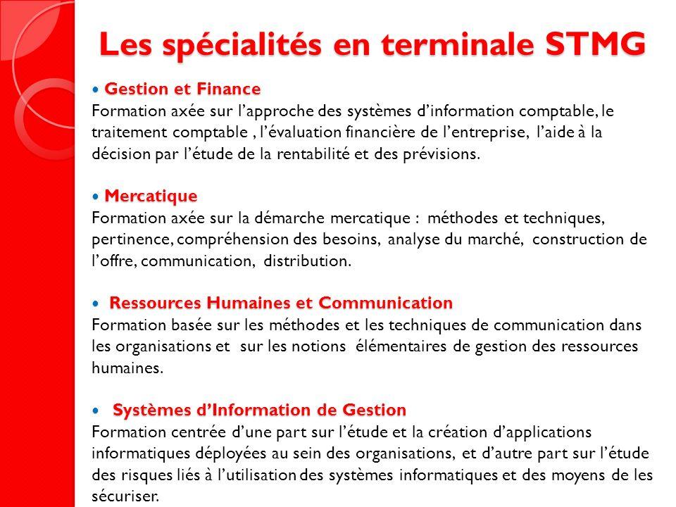 Les spécialités en terminale STMG Gestion et Finance Gestion et Finance Formation axée sur lapproche des systèmes dinformation comptable, le traitemen