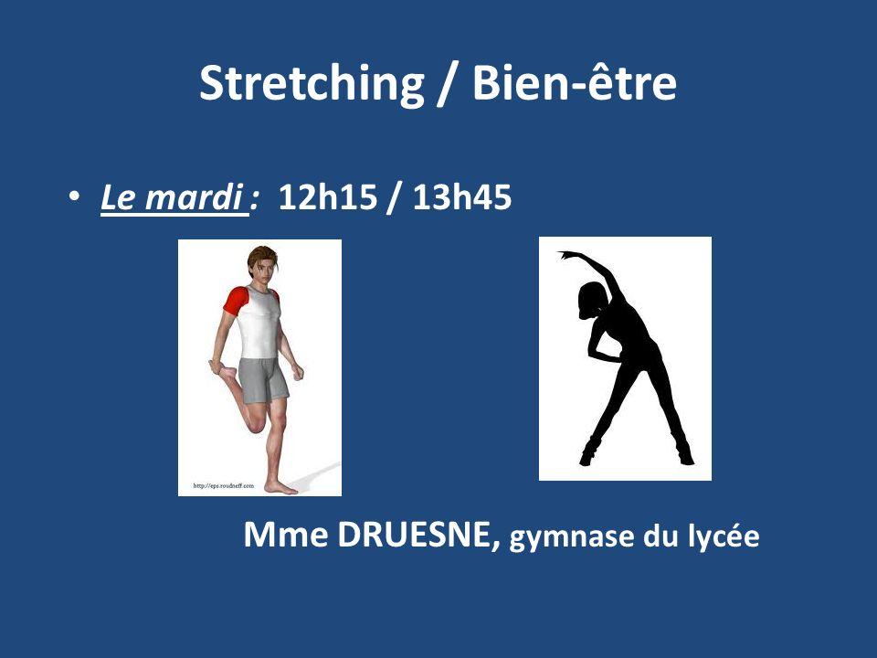 Stretching / Bien-être Le mardi : 12h15 / 13h45 Mme DRUESNE, gymnase du lycée