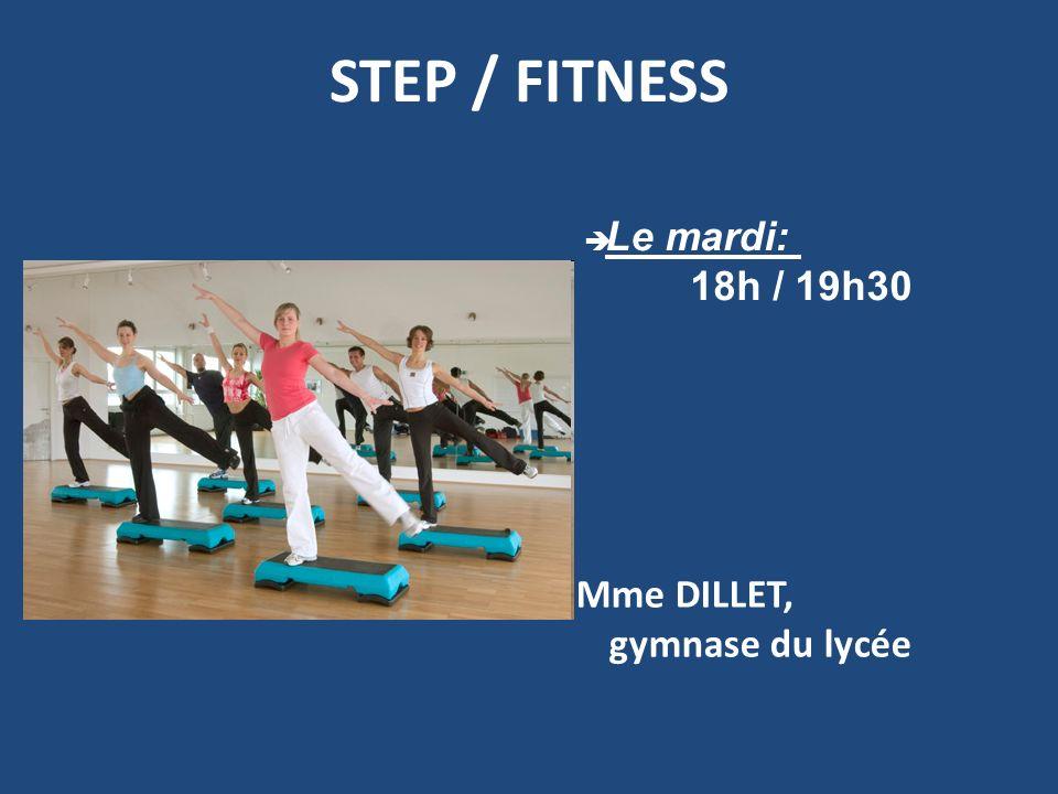 STEP / FITNESS Mme DILLET, gymnase du lycée Mme ALBOUY, gymnase du lycée Le mardi: 18h / 19h30