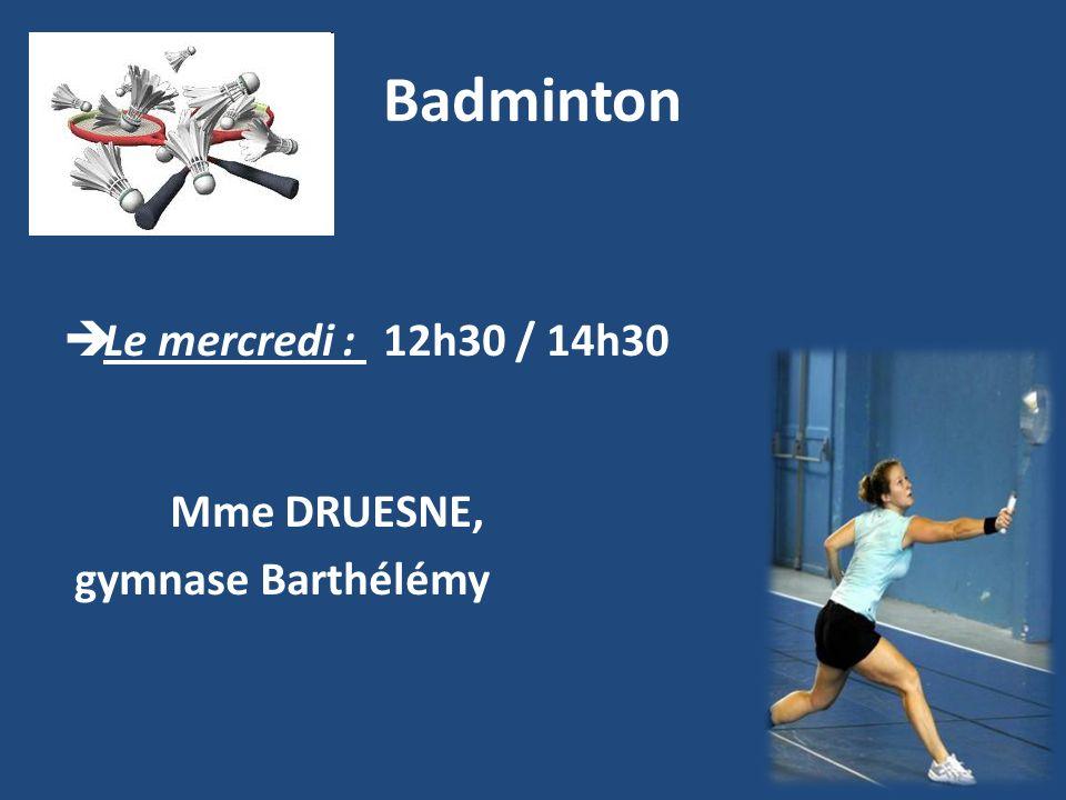 Badminton Le mercredi : 12h30 / 14h30 Mme DRUESNE, gymnase Barthélémy