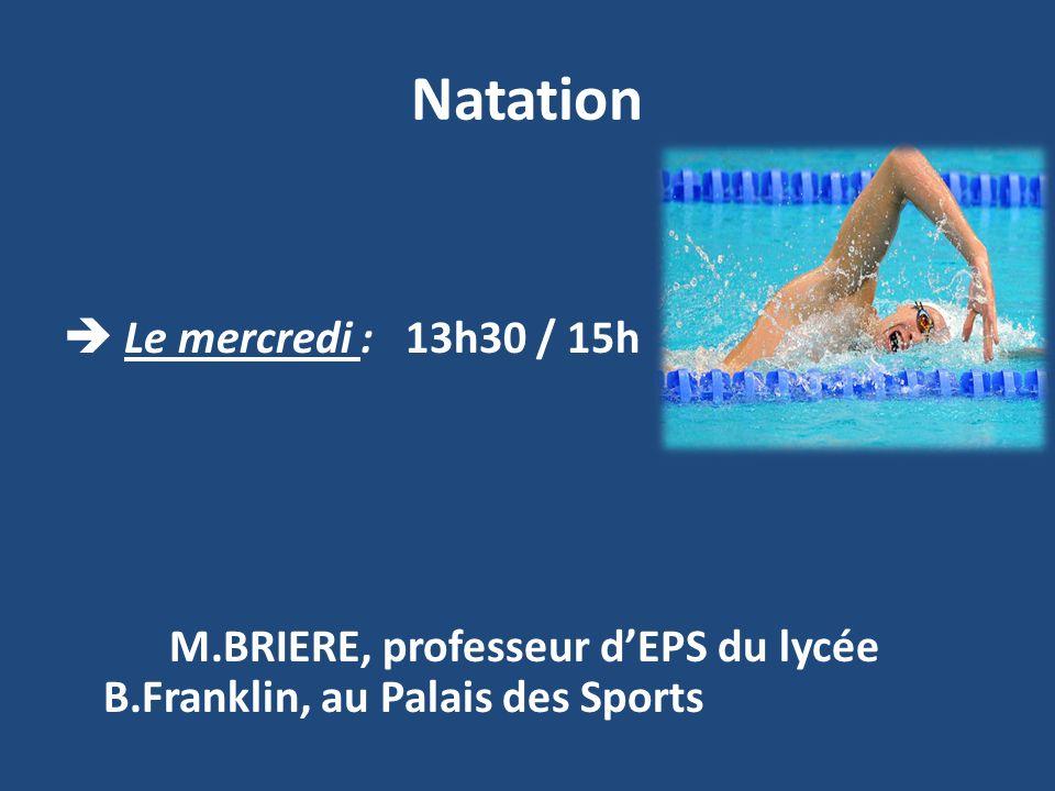 Natation Le mercredi : 13h30 / 15h M.BRIERE, professeur dEPS du lycée B.Franklin, au Palais des Sports