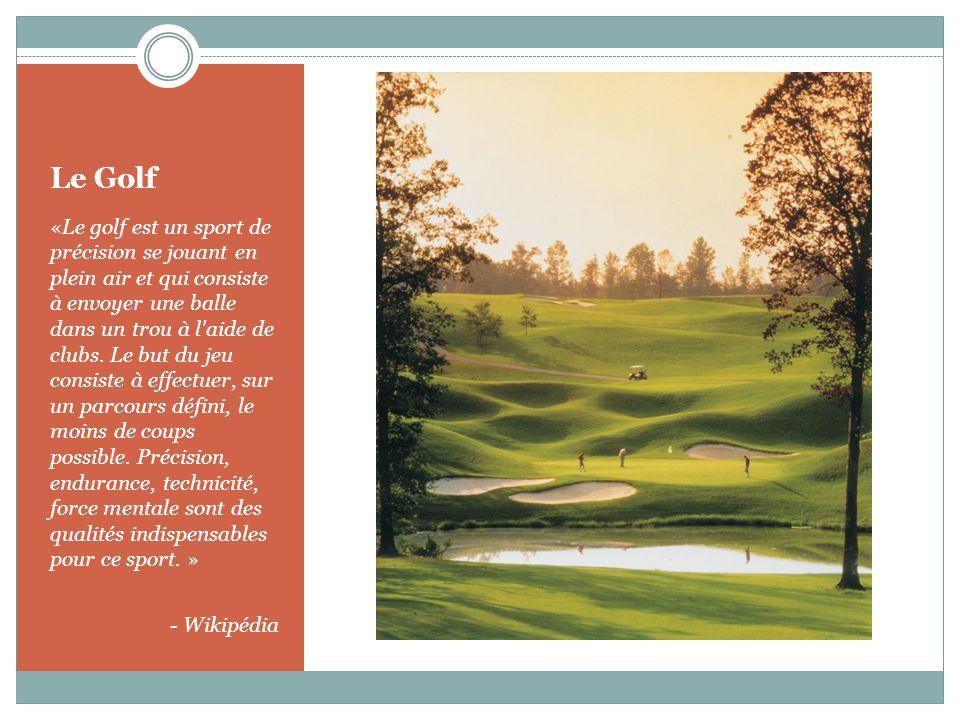 «Le golf est un sport de précision se jouant en plein air et qui consiste à envoyer une balle dans un trou à l'aide de clubs. Le but du jeu consiste à