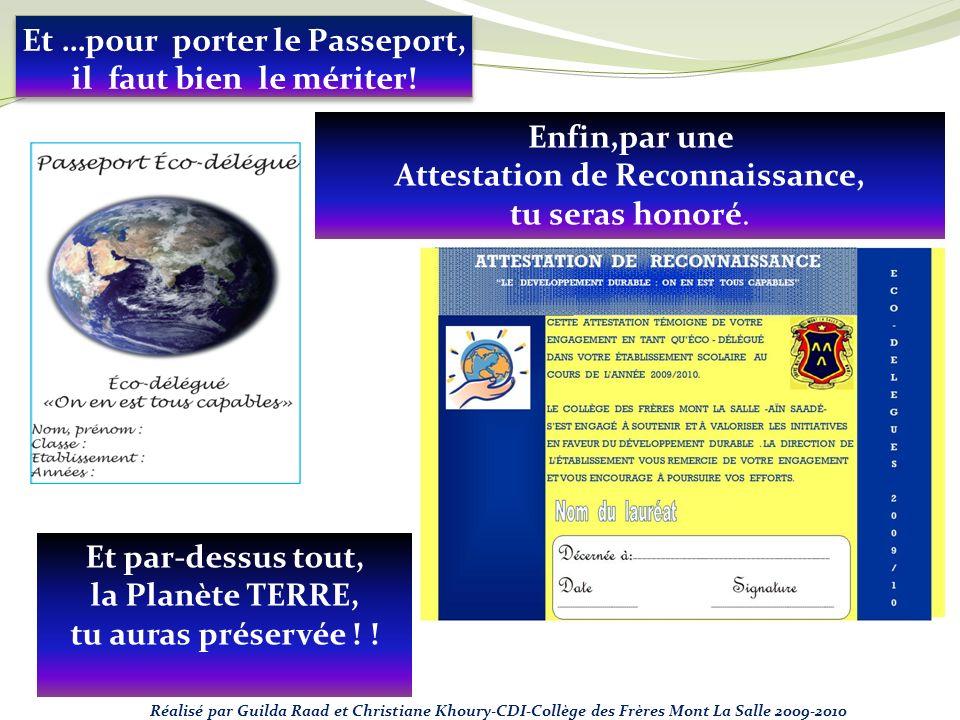 Et …pour porter le Passeport, il faut bien le mériter! Enfin,par une Attestation de Reconnaissance, tu seras honoré. Et par-dessus tout, la Planète TE