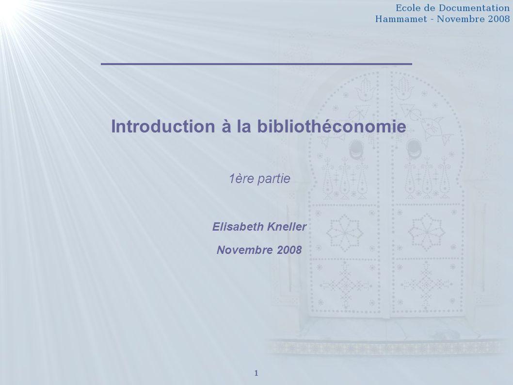 1 Introduction à la bibliothéconomie 1ère partie Elisabeth Kneller Novembre 2008