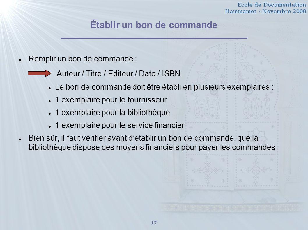 17 Établir un bon de commande Remplir un bon de commande : Auteur / Titre / Editeur / Date / ISBN Le bon de commande doit être établi en plusieurs exe