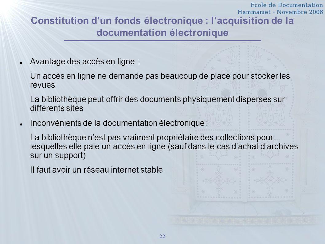 22 Constitution dun fonds électronique : lacquisition de la documentation électronique Avantage des accès en ligne : Un accès en ligne ne demande pas