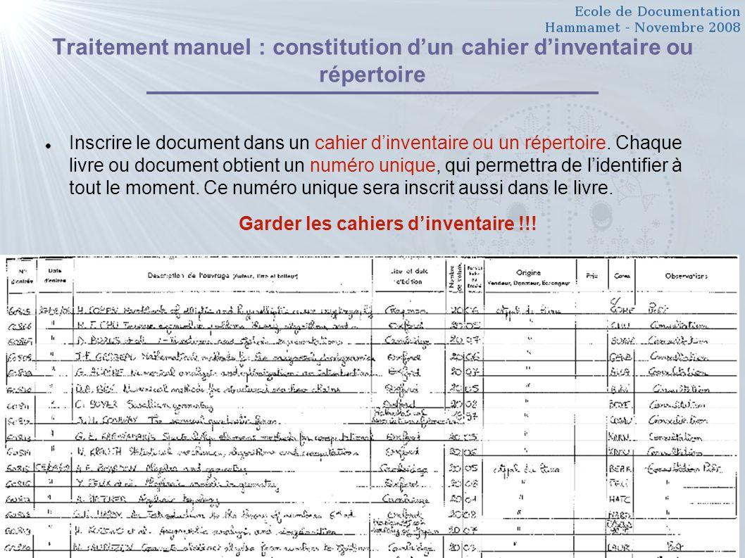 26 Traitement manuel : constitution dun cahier dinventaire ou répertoire Inscrire le document dans un cahier dinventaire ou un répertoire. Chaque livr