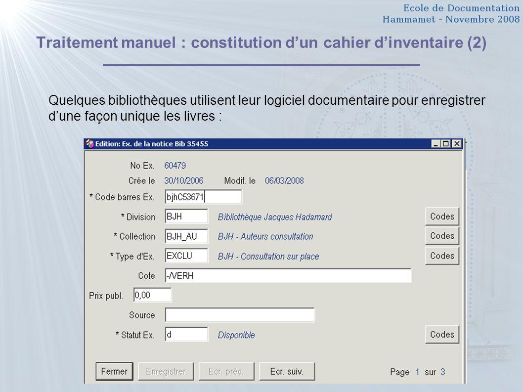 27 Traitement manuel : constitution dun cahier dinventaire (2) Quelques bibliothèques utilisent leur logiciel documentaire pour enregistrer dune façon