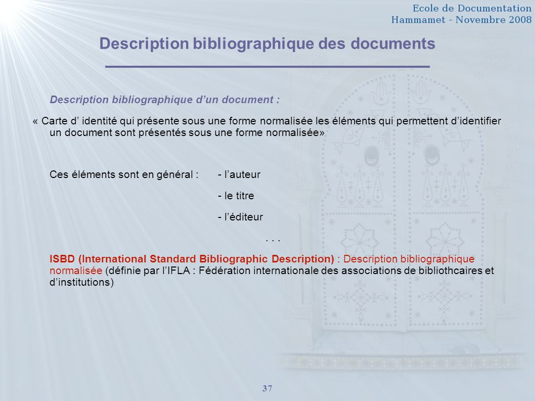 37 Description bibliographique des documents Description bibliographique dun document : « Carte d identité qui présente sous une forme normalisée les