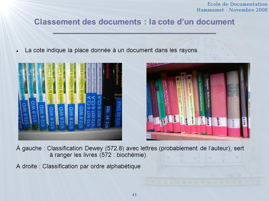 41 Classement des documents : la cote dun document La cote indique la place donnée à un document dans les rayons À gauche : Classification Dewey (572.