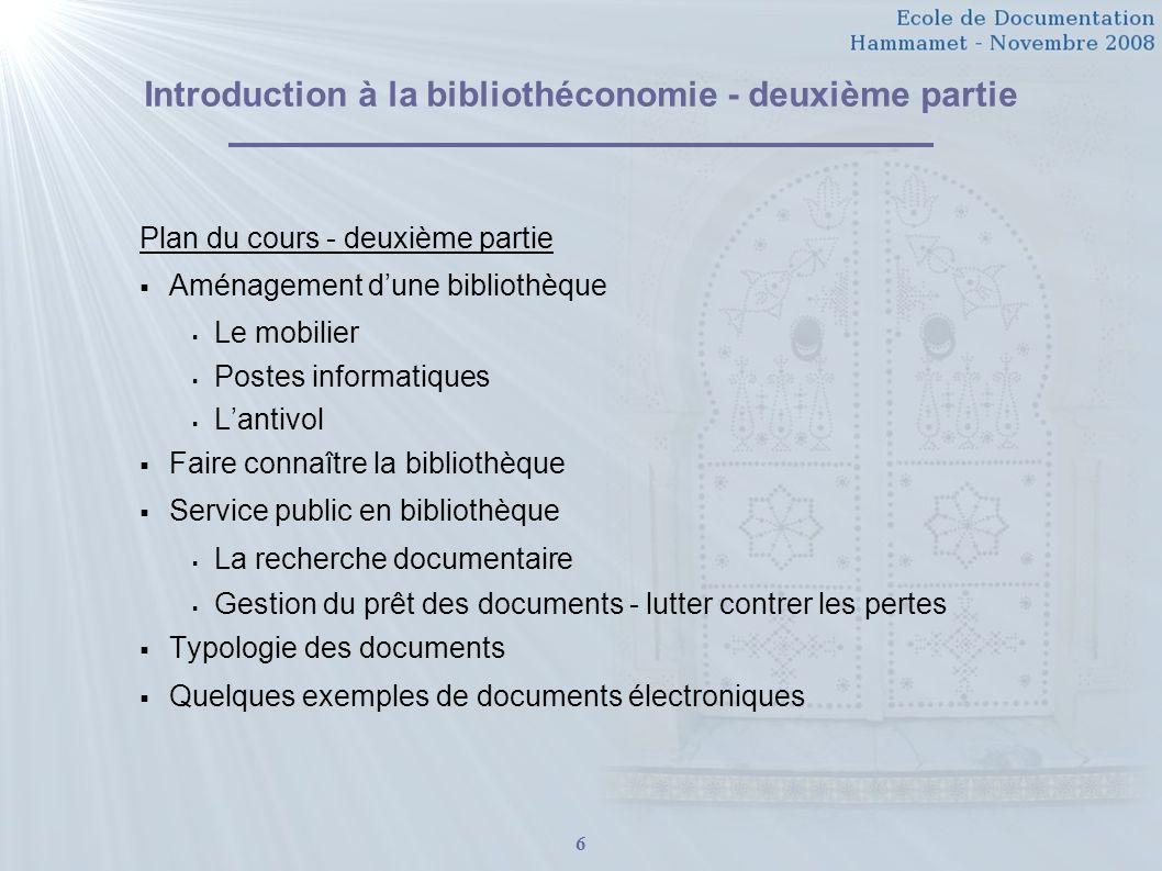 6 Introduction à la bibliothéconomie - deuxième partie Plan du cours - deuxième partie Aménagement dune bibliothèque Le mobilier Postes informatiques