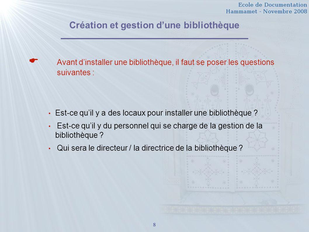 8 Création et gestion dune bibliothèque Avant dinstaller une bibliothèque, il faut se poser les questions suivantes : Est-ce quil y a des locaux pour