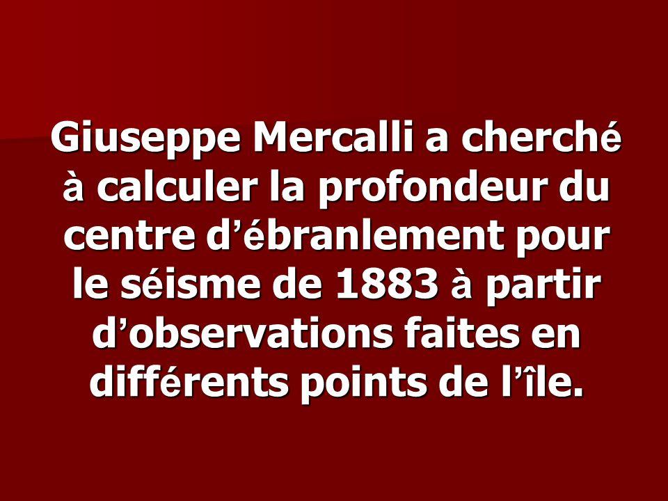 Giuseppe Mercalli a cherch é à calculer la profondeur du centre d é branlement pour le s é isme de 1883 à partir d observations faites en diff é rents
