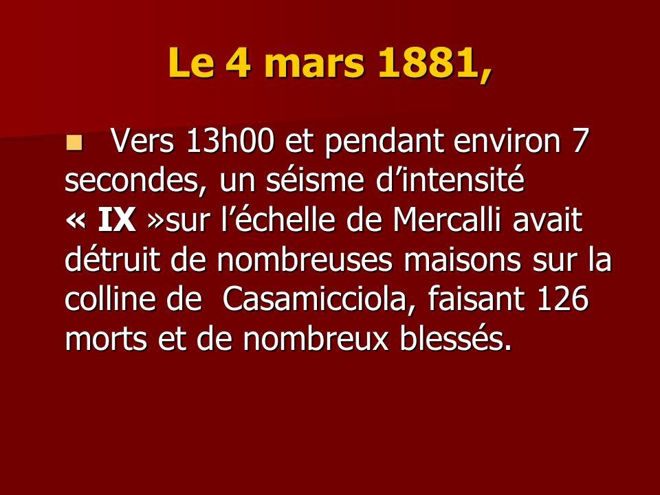 Le 4 mars 1881, Vers 13h00 et pendant environ 7 secondes, un séisme dintensité « IX »sur léchelle de Mercalli avait détruit de nombreuses maisons sur