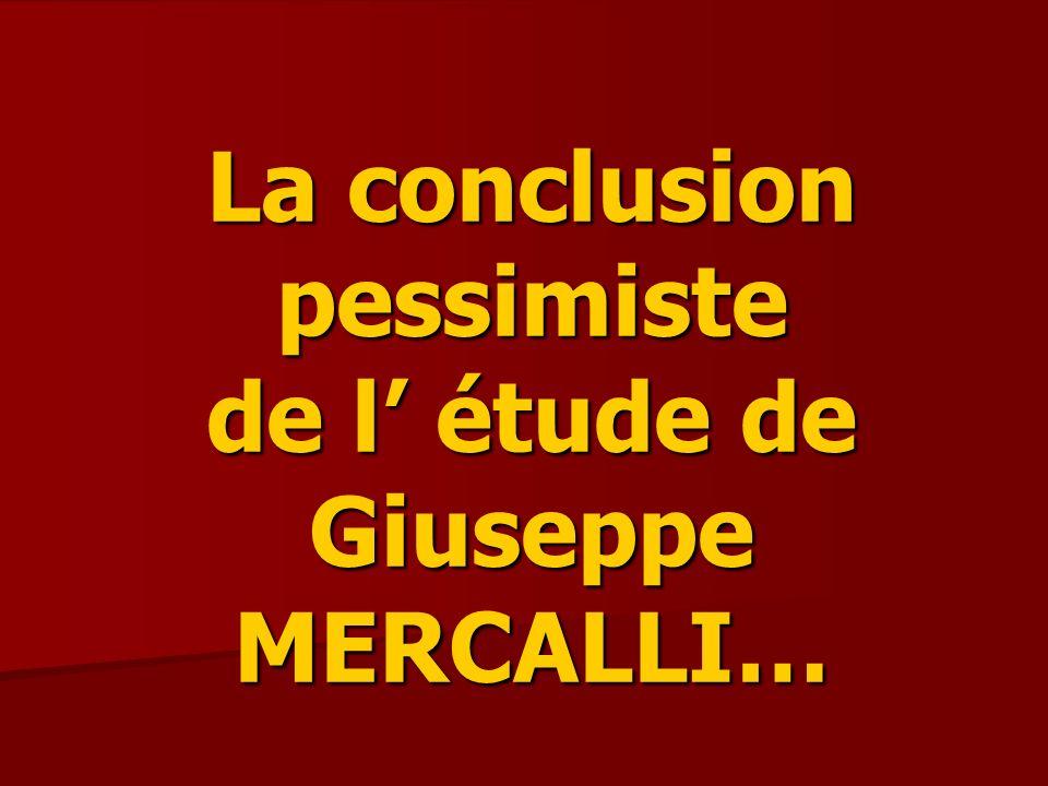 La conclusion pessimiste de l étude de Giuseppe MERCALLI…