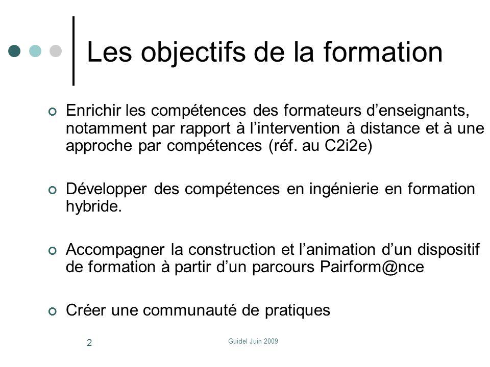 Guidel Juin 2009 Les objectifs de la formation Enrichir les compétences des formateurs denseignants, notamment par rapport à lintervention à distance et à une approche par compétences (réf.