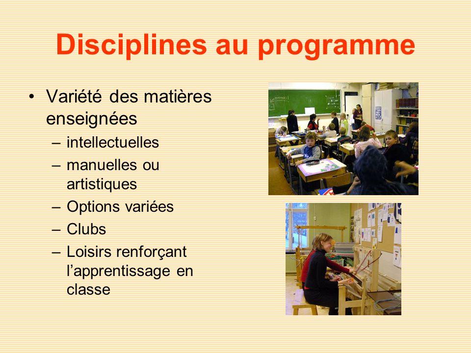 Disciplines au programme Variété des matières enseignées –intellectuelles –manuelles ou artistiques –Options variées –Clubs –Loisirs renforçant lappre