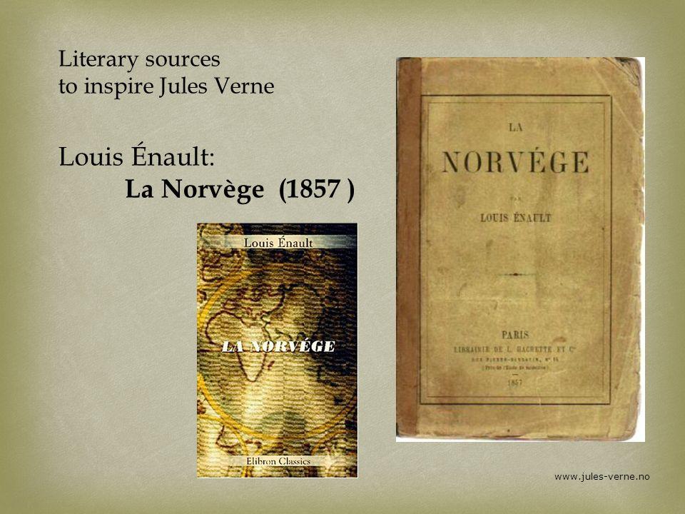 www.jules-verne.no Literary sources to inspire Jules Verne Louis Énault: La Norvège (1857 )