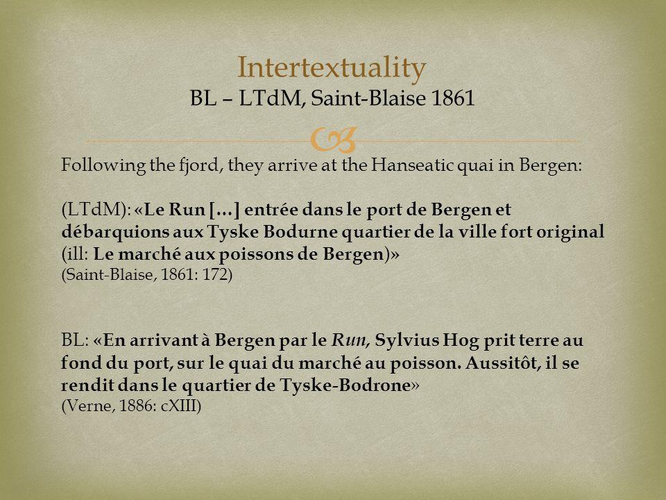 Intertextuality BL – LTdM, Saint-Blaise 1861 Following the fjord, they arrive at the Hanseatic quai in Bergen: (LTdM): «Le Run […] entrée dans le port