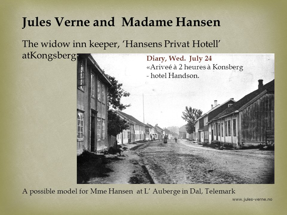 www.jules-verne.no Jules Verne and Madame Hansen The widow inn keeper, Hansens Privat Hotell atKongsberg Diary, Wed.