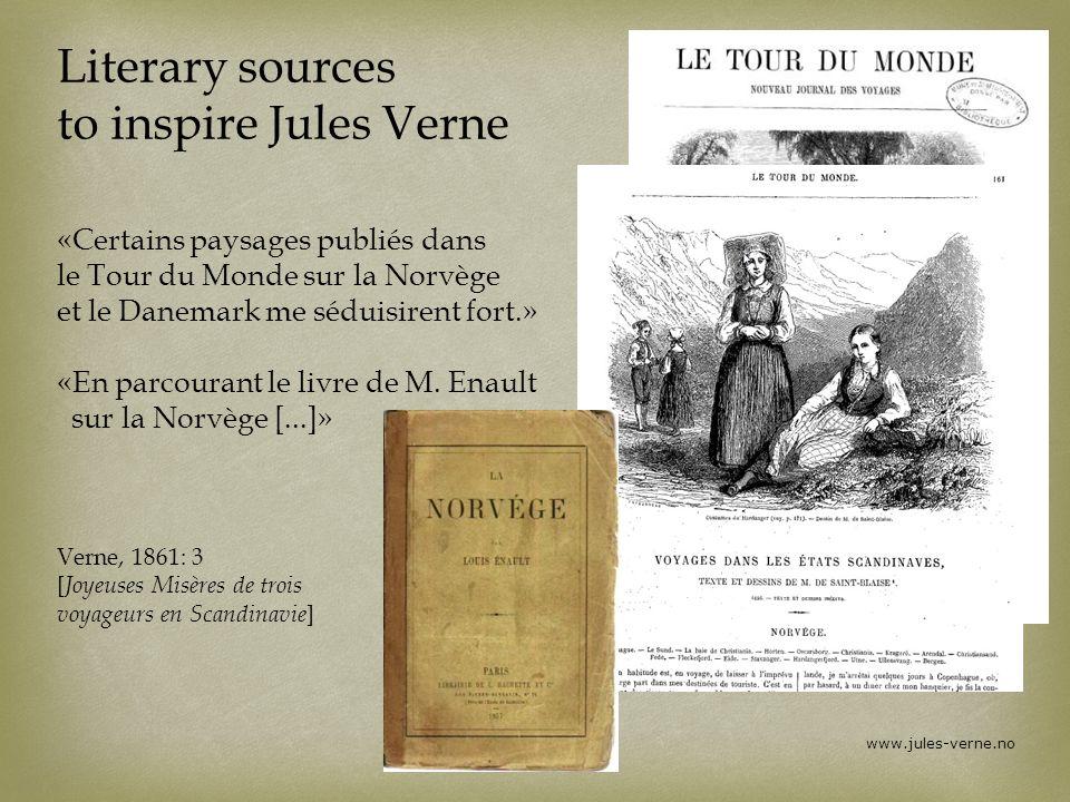 www.jules-verne.no Literary sources to inspire Jules Verne «Certains paysages publiés dans le Tour du Monde sur la Norvège et le Danemark me séduisire