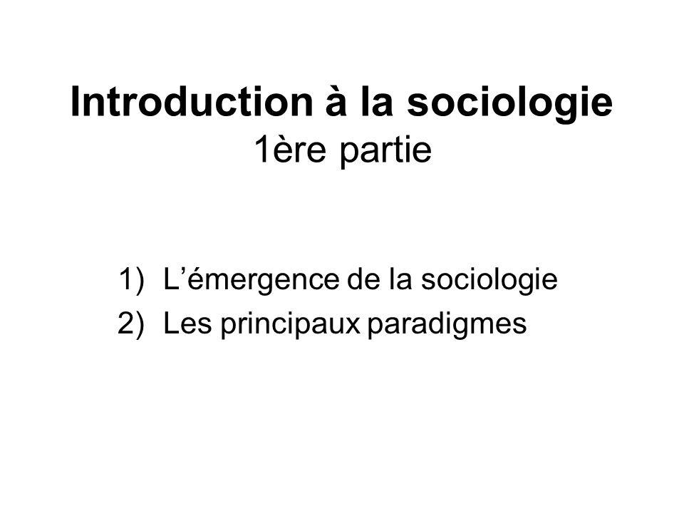 Introduction à la sociologie 1ère partie 1)Lémergence de la sociologie 2)Les principaux paradigmes