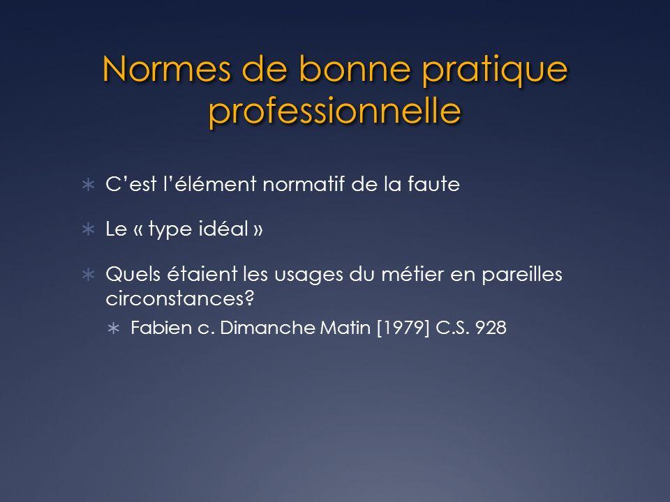 Normes de bonne pratique professionnelle Cest lélément normatif de la faute Le « type idéal » Quels étaient les usages du métier en pareilles circonstances.