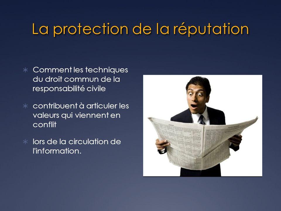 La protection de la réputation Comment les techniques du droit commun de la responsabilité civile contribuent à articuler les valeurs qui viennent en conflit lors de la circulation de l information.