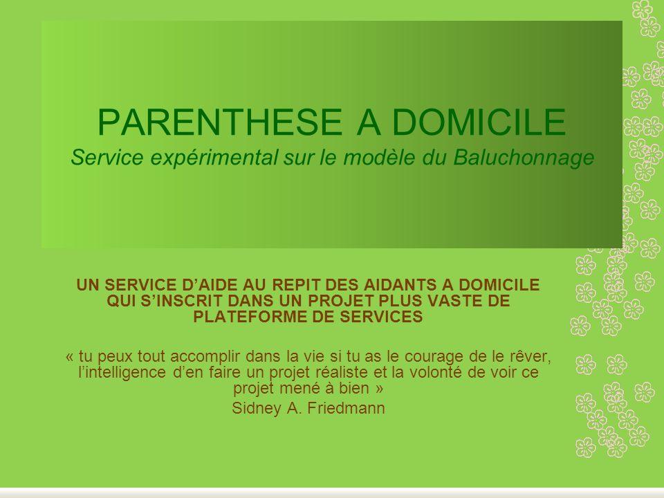 PARENTHESE A DOMICILE Service expérimental sur le modèle du Baluchonnage UN SERVICE DAIDE AU REPIT DES AIDANTS A DOMICILE QUI SINSCRIT DANS UN PROJET