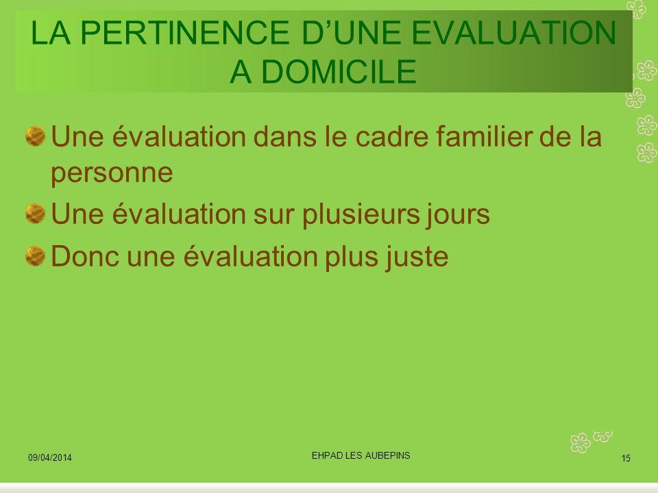 LA PERTINENCE DUNE EVALUATION A DOMICILE Une évaluation dans le cadre familier de la personne Une évaluation sur plusieurs jours Donc une évaluation p