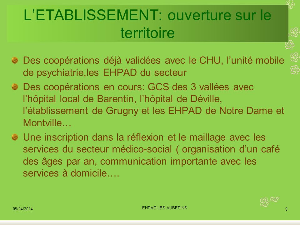 LETABLISSEMENT: ouverture sur le territoire Des coopérations déjà validées avec le CHU, lunité mobile de psychiatrie,les EHPAD du secteur Des coopérat