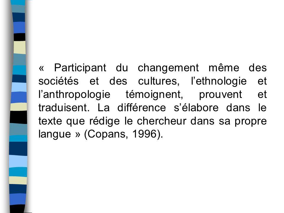 « Participant du changement même des sociétés et des cultures, lethnologie et lanthropologie témoignent, prouvent et traduisent. La différence sélabor