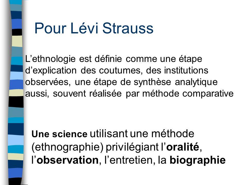 Pour Lévi Strauss Lethnologie est définie comme une étape dexplication des coutumes, des institutions observées, une étape de synthèse analytique auss