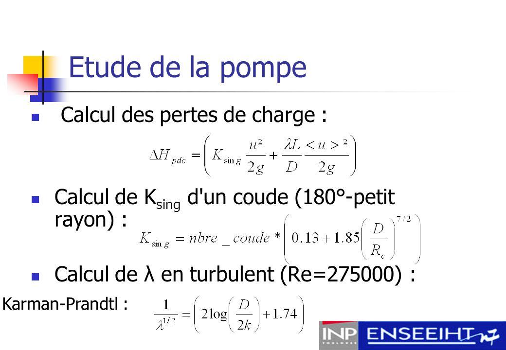 Etude de la pompe Formulation des pertes de charge totales : Calcul de la puissance de la pompe : avec donc