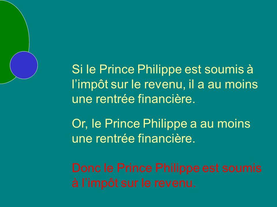 Si le Prince Philippe est soumis à limpôt sur le revenu, il a au moins une rentrée financière.