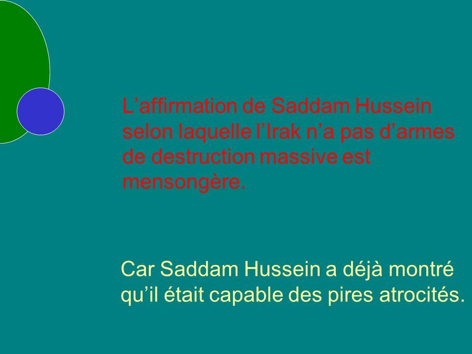Laffirmation de Saddam Hussein selon laquelle lIrak na pas darmes de destruction massive est mensongère.