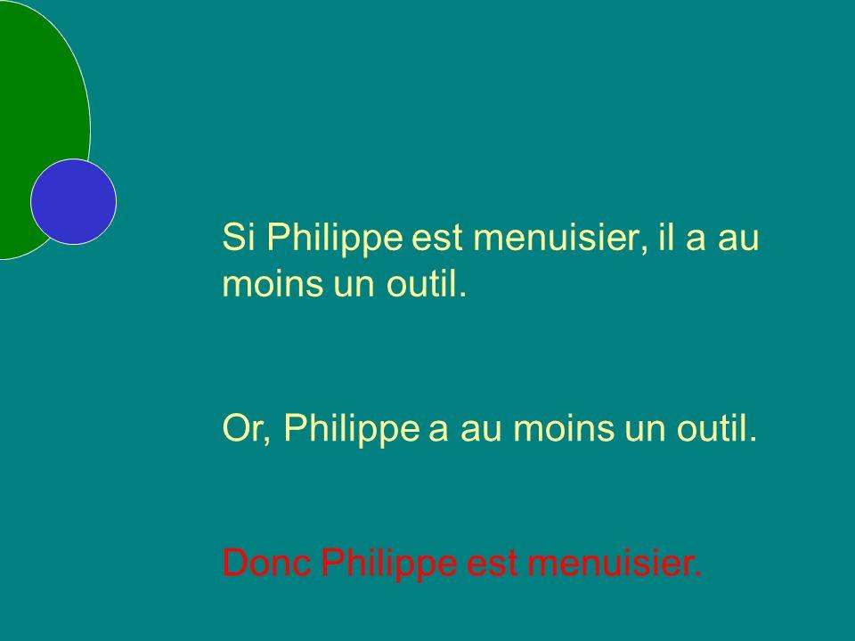 Si Philippe est menuisier, il a au moins un outil.