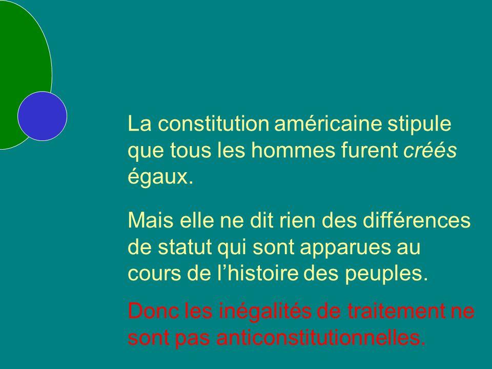 La constitution américaine stipule que tous les hommes furent créés égaux.