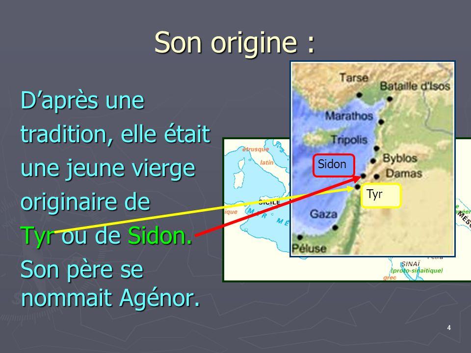 4 Son origine : Daprès une tradition, elle était une jeune vierge originaire de Tyr ou de Sidon.