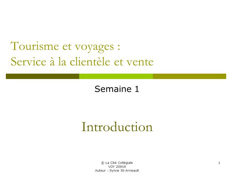 © La Cité Collégiale VOY 20919 Auteur : Sylvie St-Arneault 1 Tourisme et voyages : Service à la clientèle et vente Semaine 1 Introduction