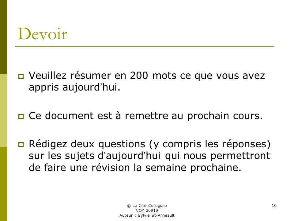 © La Cité Collégiale VOY 20919 Auteur : Sylvie St-Arneault 10 Devoir Veuillez résumer en 200 mots ce que vous avez appris aujourd hui.