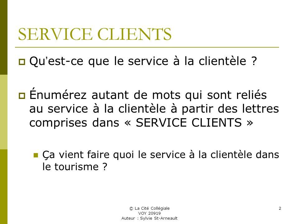 © La Cité Collégiale VOY 20919 Auteur : Sylvie St-Arneault 2 SERVICE CLIENTS Qu est-ce que le service à la clientèle .