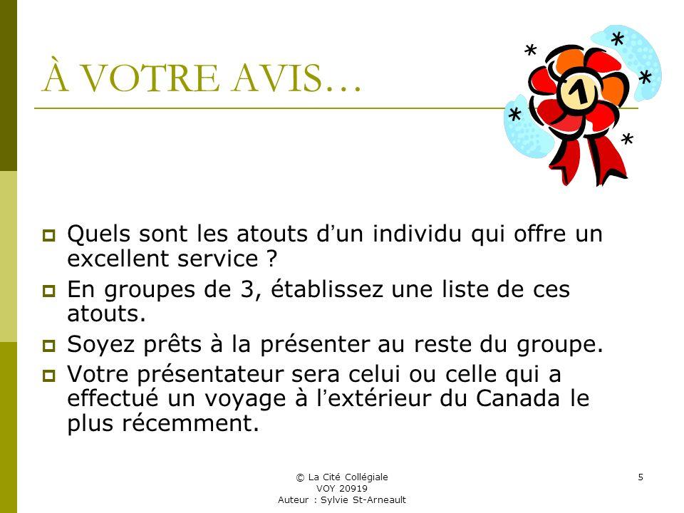 © La Cité Collégiale VOY 20919 Auteur : Sylvie St-Arneault 5 À VOTRE AVIS… Quels sont les atouts d un individu qui offre un excellent service .