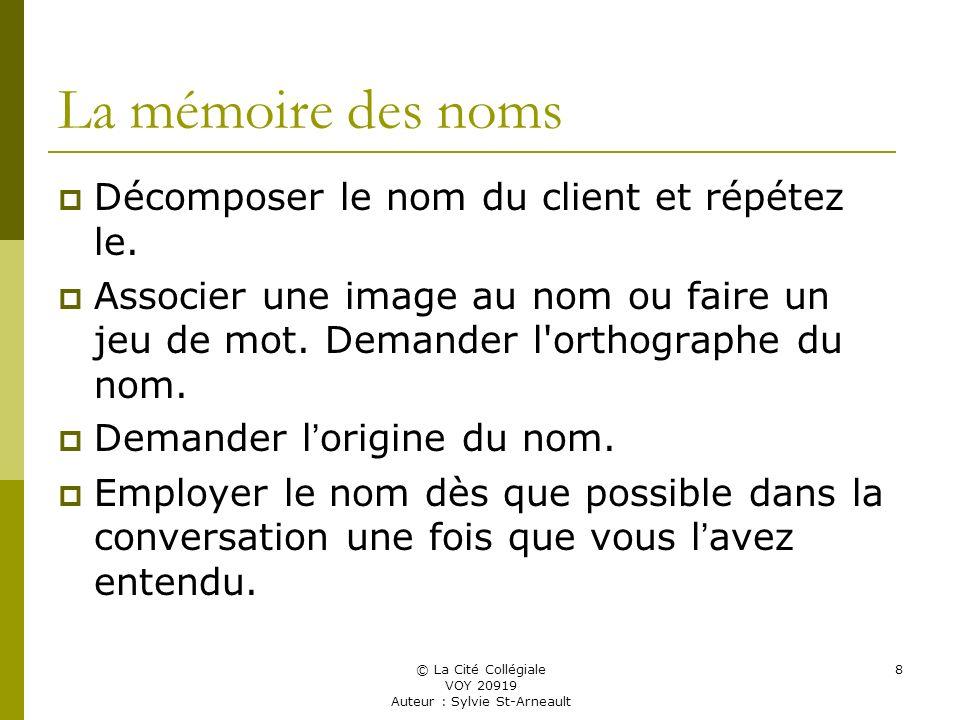 © La Cité Collégiale VOY 20919 Auteur : Sylvie St-Arneault 8 La mémoire des noms Décomposer le nom du client et répétez le.