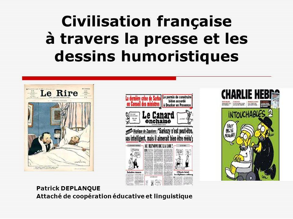 Civilisation française à travers la presse et les dessins humoristiques Patrick DEPLANQUE Attaché de coopération éducative et linguistique
