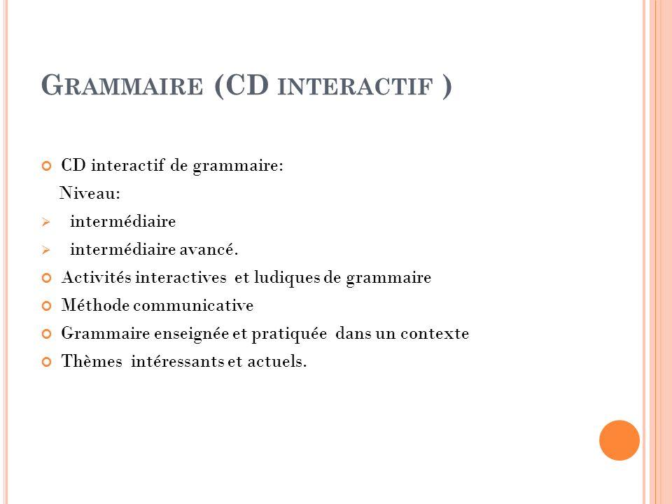 G RAMMAIRE (CD INTERACTIF ) CD interactif de grammaire: Niveau: intermédiaire intermédiaire avancé. Activités interactives et ludiques de grammaire Mé
